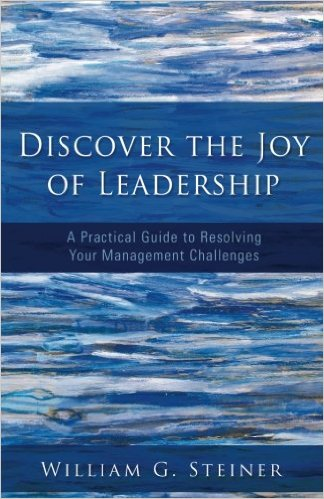 Discover the Joy of Leadership: A Practical Guide to Resolving Your Management Challenges