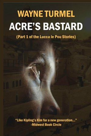 Acre's Bastard- Historical Fiction From the Crusades
