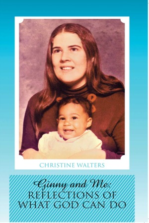 Ginny and Me: Reflections of What God Can Do