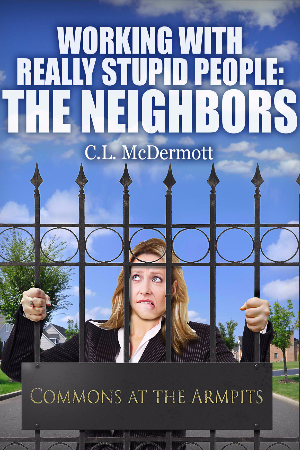 Working with Really Stupid People #1:  The Neighbors