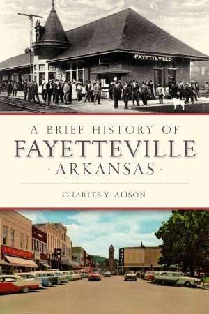 A Brief History of Fayetteville, Arkansas
