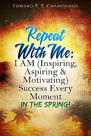 Repeat with Me: I Am (Inspiring, Aspiring & Motivating) Success Every Moment