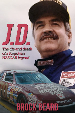 J.D.: The Life and Death of a Forgotten NASCAR Legend
