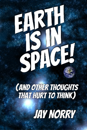 Earth Is In Space!